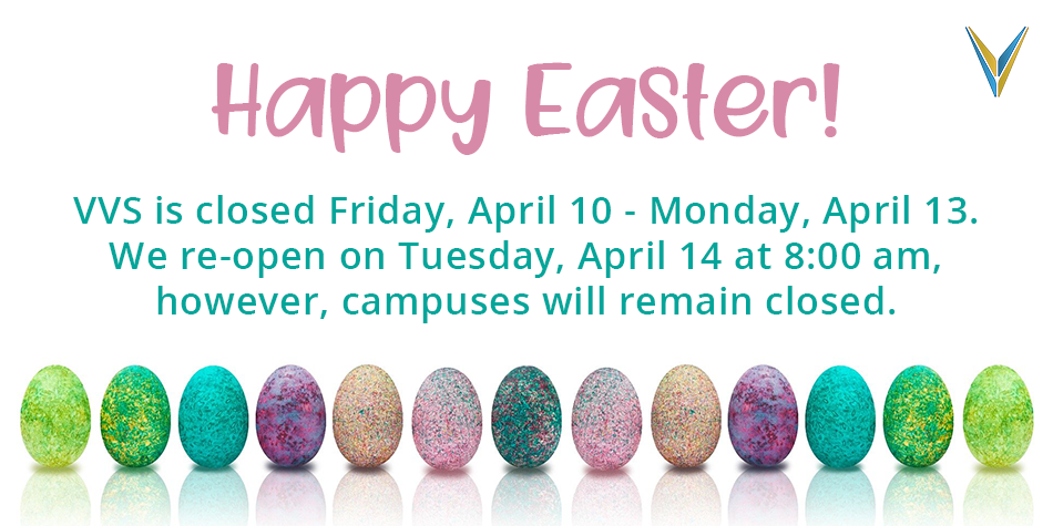 VVS is closed April 10 & 13 for Easter