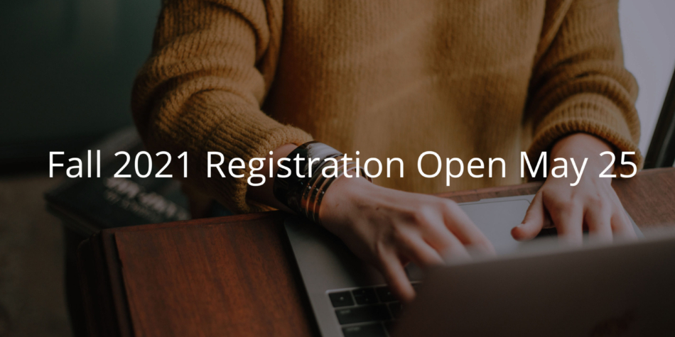 Fall 2021 Registration Open May 25